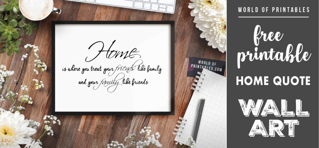free printable home is where you treat your friends like family wall art