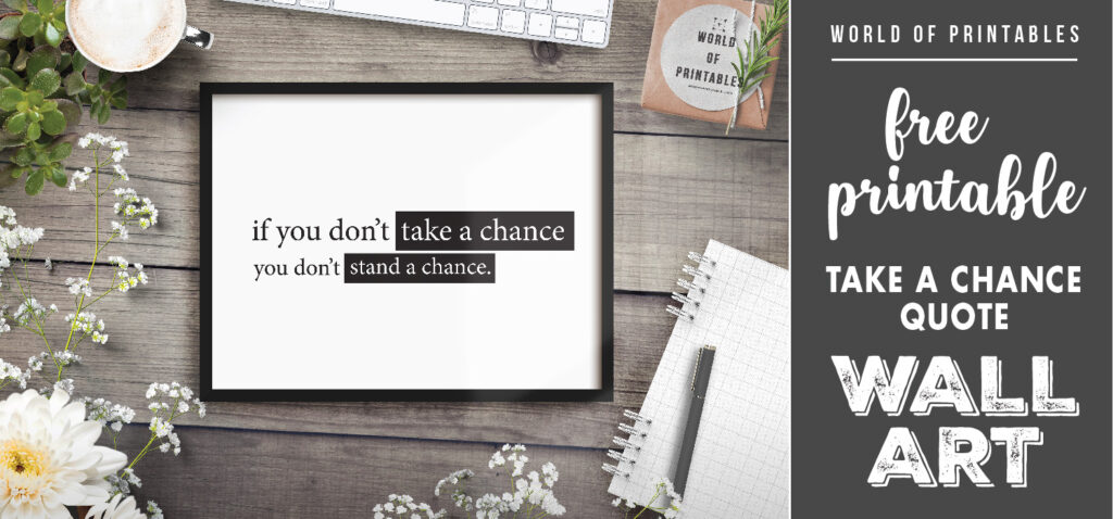 free printable if you dont take a chance you dont stand a chance wall art