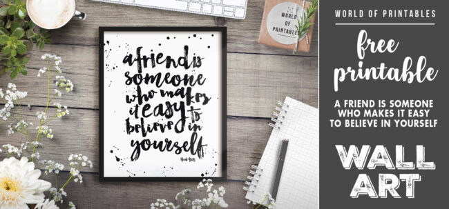 free printable wall art - a friend is someone who makes it easy to believe in yourself