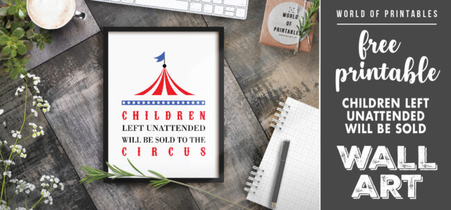 free printable wall art - children left unattended will be sold to the circus