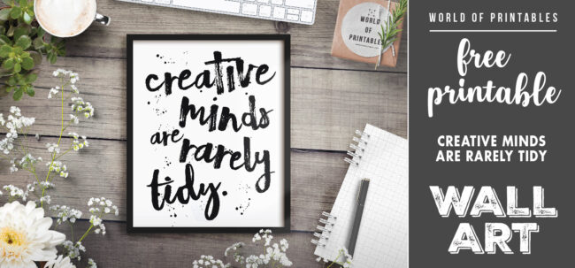 free printable wall art - creative minds are rarely tidy
