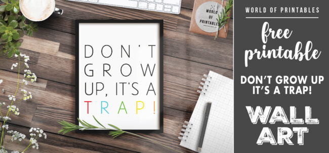 free printable wall art - don't grow up it's a trap