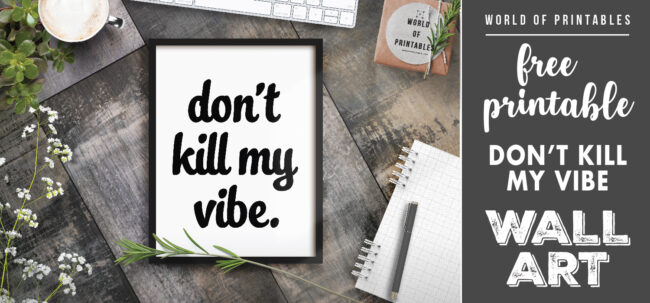 free printable wall art - don't kill my vibe