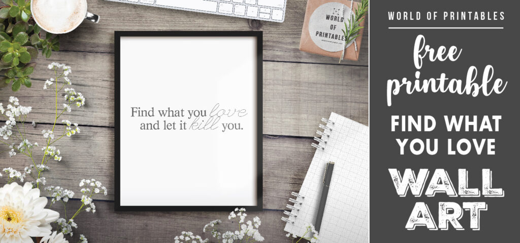 free printable wall art - find what you love and let it kill you