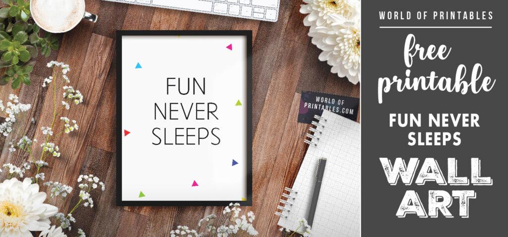 free printable wall art - fun never sleeps