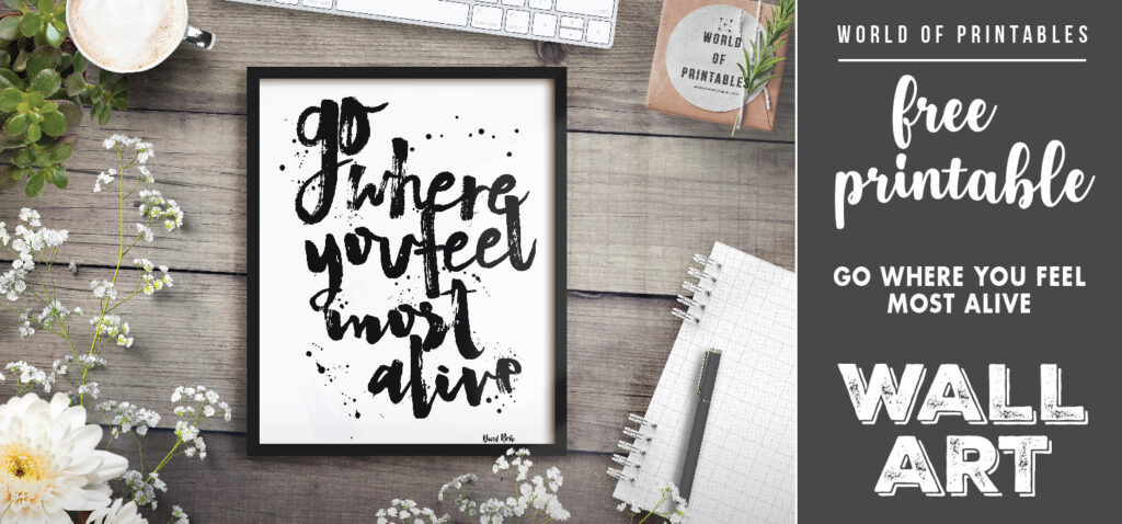 free printable wall art - go where you feel most alive