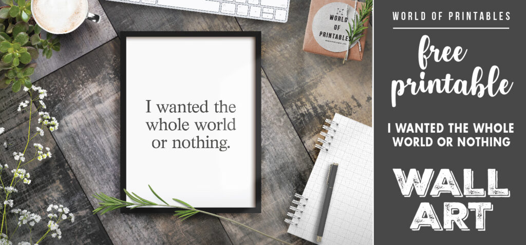 free printable wall art - i wanted the whole world or nothing
