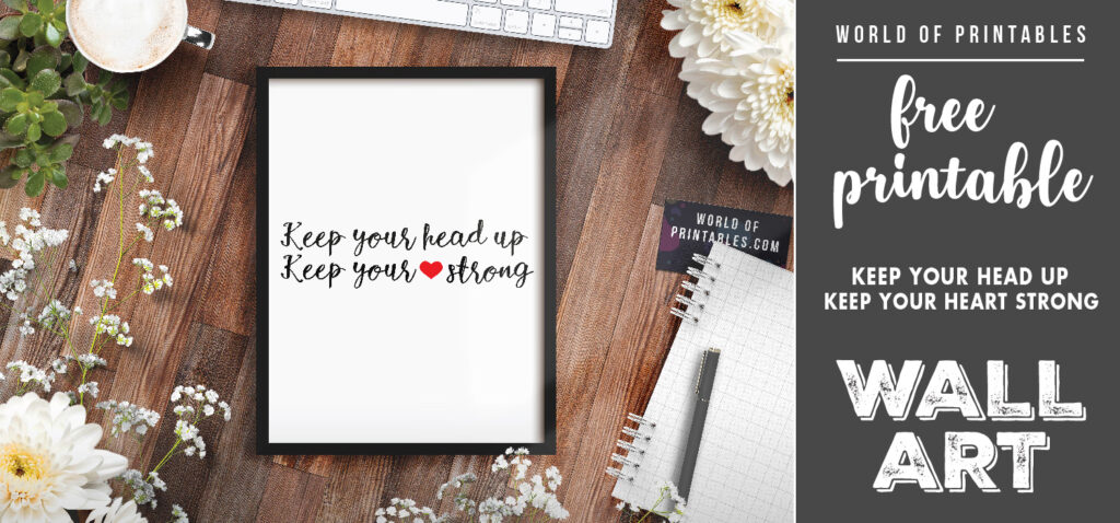 free printable wall art - keep your head up keep your heart strong