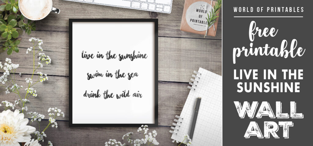 free printable wall art - live in the sunshine swim in the sea