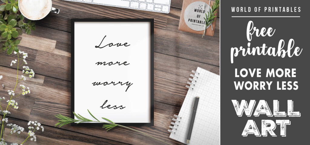 free printable wall art love more worry less