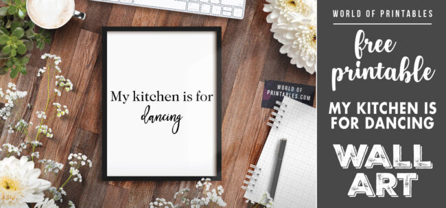 free printable wall art - my kitchen is for dancing