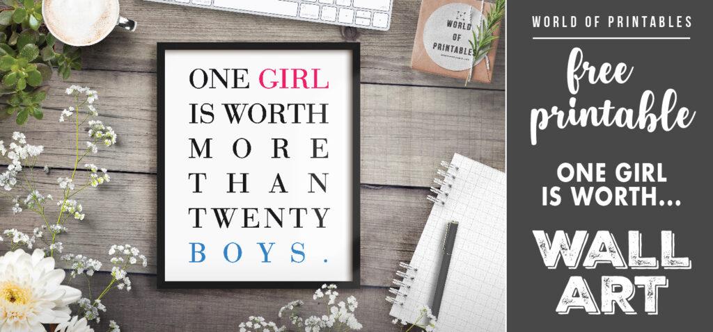 free printable wall art - one girl is worth more than twenty boys