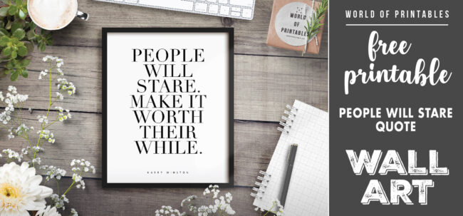free printable wall art - people will stare make it worth their while