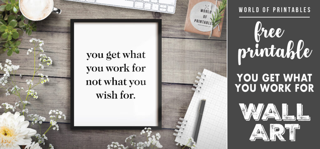 free printable wall art - you get what you work for