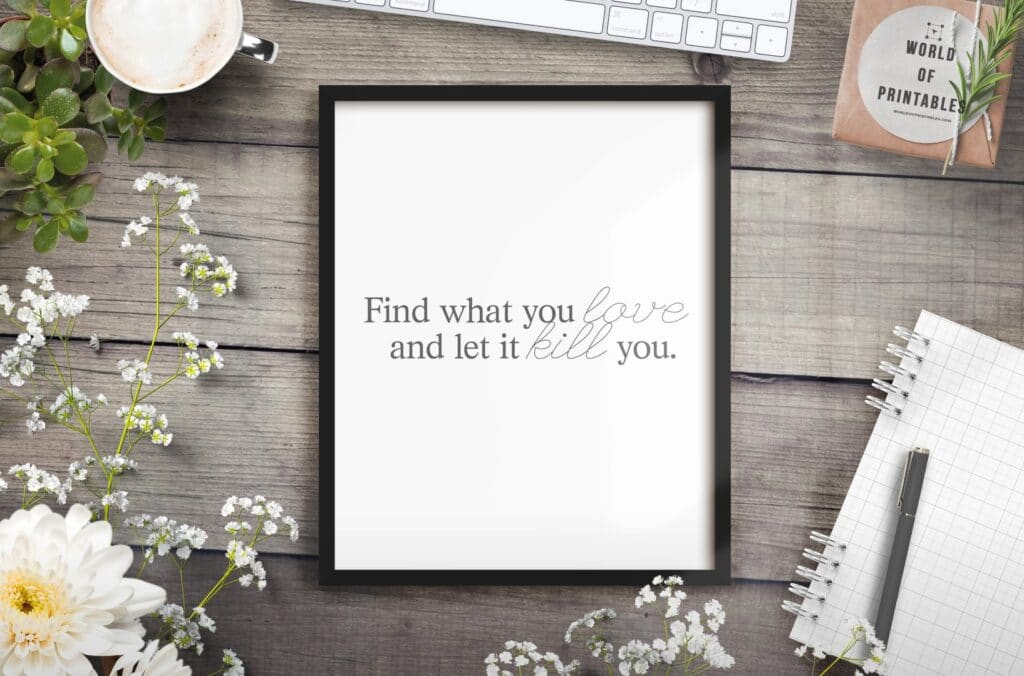 find what you love and let it kill you mockup 2 - Printable Wall Art