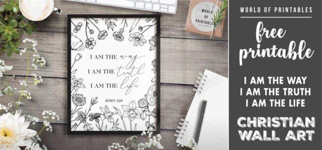 free christian wall art - I am the way i am the truth i am the life Printable