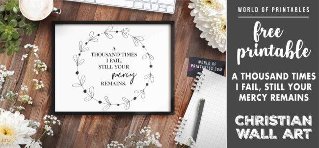free christian wall art - a thousand times i fail still your mercy remains - Printable