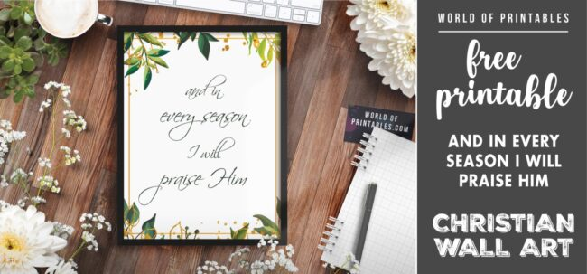free christian wall art - and in every season i will praise him - Printable