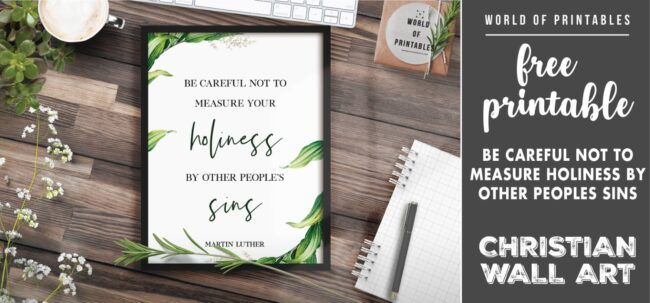 free christian wall art - be careful not to measure holiness by other peoples sins-Printable