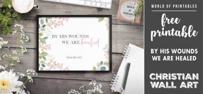 free christian wall art - by his wounds we are healed - Printable