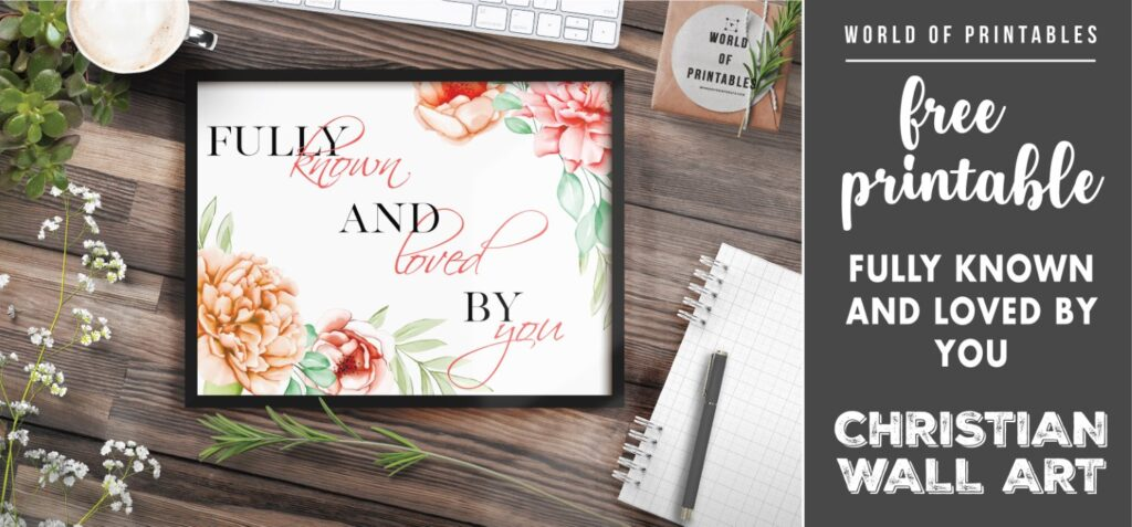 free christian wall art - fully known and loved by you - Printable