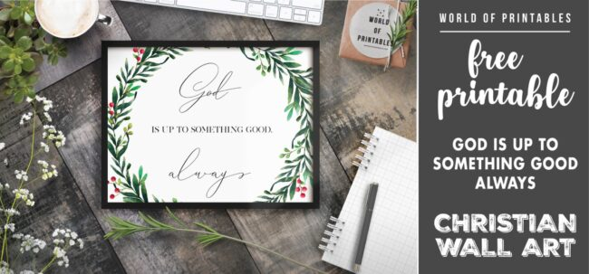 free christian wall art - god is up to something good always - Printable