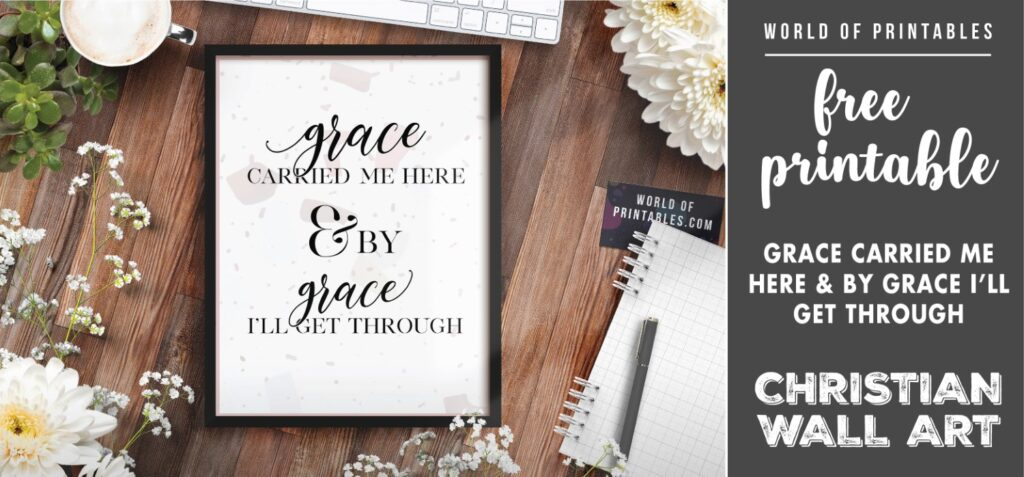 free christian wall art - grace carried me here and by grace i'll get through - Printable