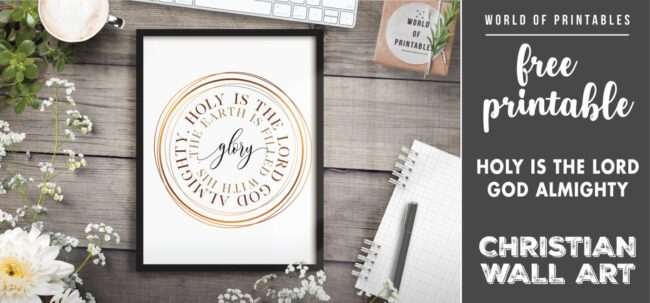 free christian wall art - holy is the lord god almighty the earth is filled with his glory- Printable
