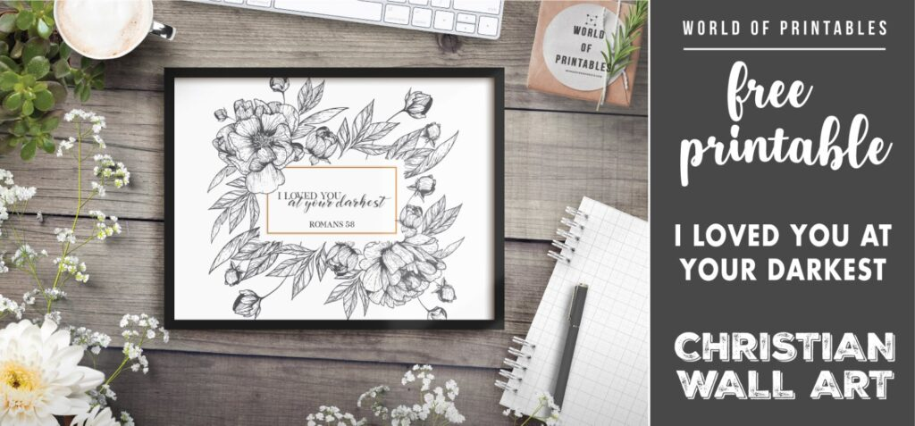 free christian wall art - i loved you at your darkest Printable