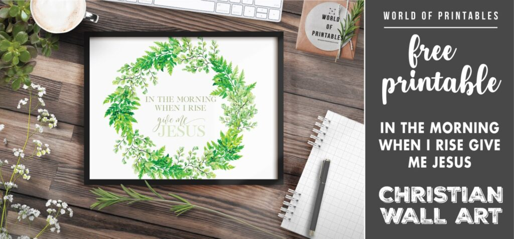 free christian wall art - in the morning when i rise give me jesus-Printable