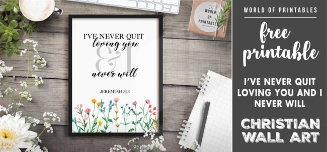 free christian wall art - i've never quit loving you and i never will-Printable
