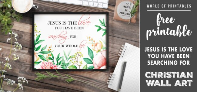 free christian wall art - jesus is the love you have been searching for your whole life-Printable