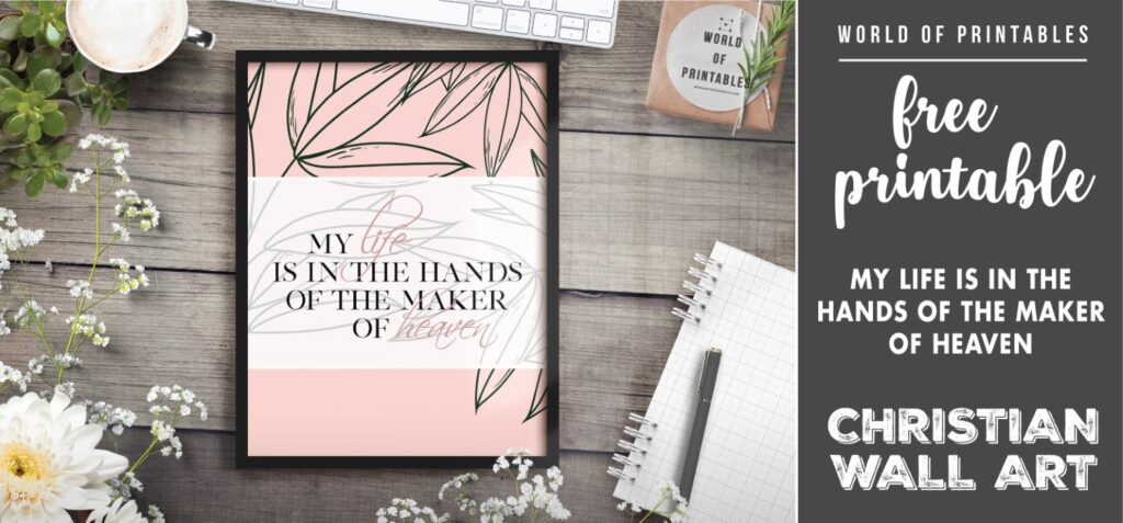 free christian wall art - my life is in the hands of the maker of heaven- Printable