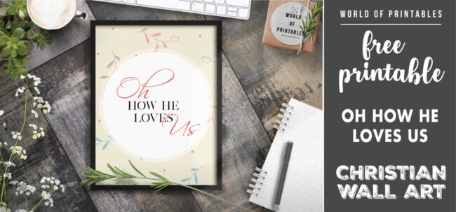 free christian wall art - oh how he loves us- Printable