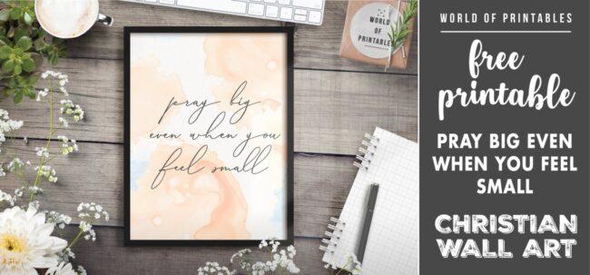 free christian wall art - pray big even when you feel small - Printable