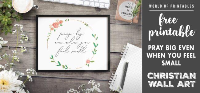 free christian wall art - pray big even when you feel small- Printable