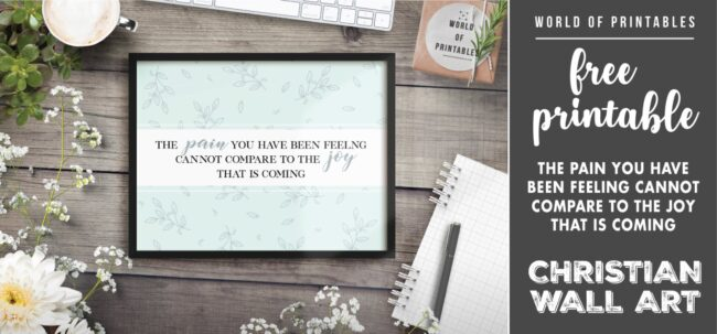 free christian wall art - the pain you are feeling cannot compare to the joy that is coming Printable