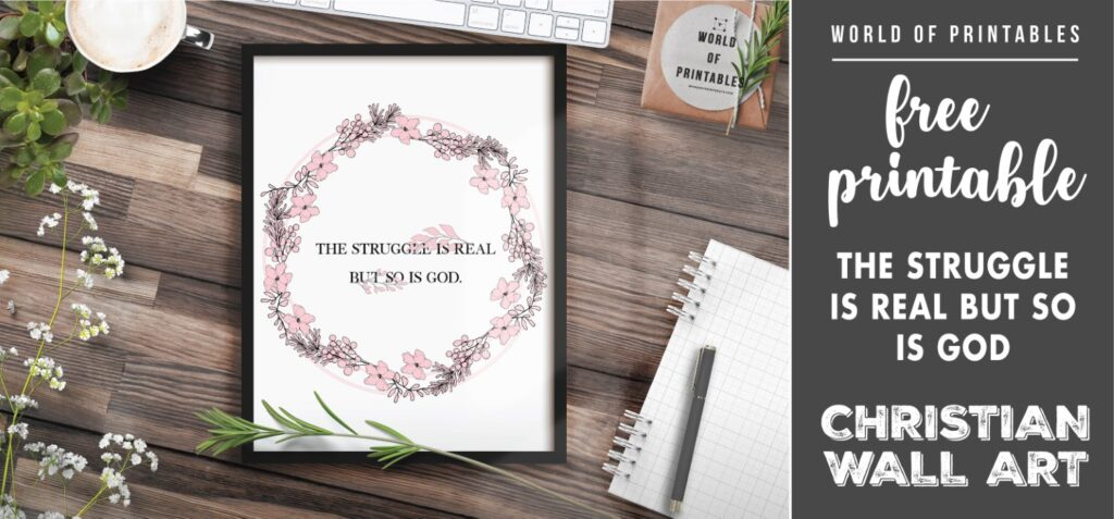 free christian wall art - the struggle is real but so is god Printable