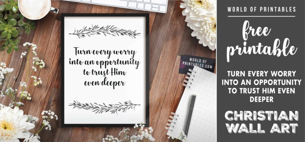 free christian wall art - turn every worry into an opportunity to trust him even deeper - Printable