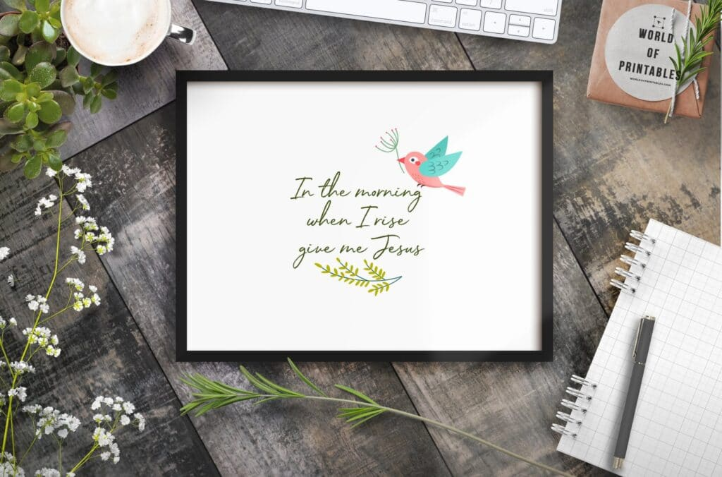 in the morning when i rise give me jesus - Printable Wall Art