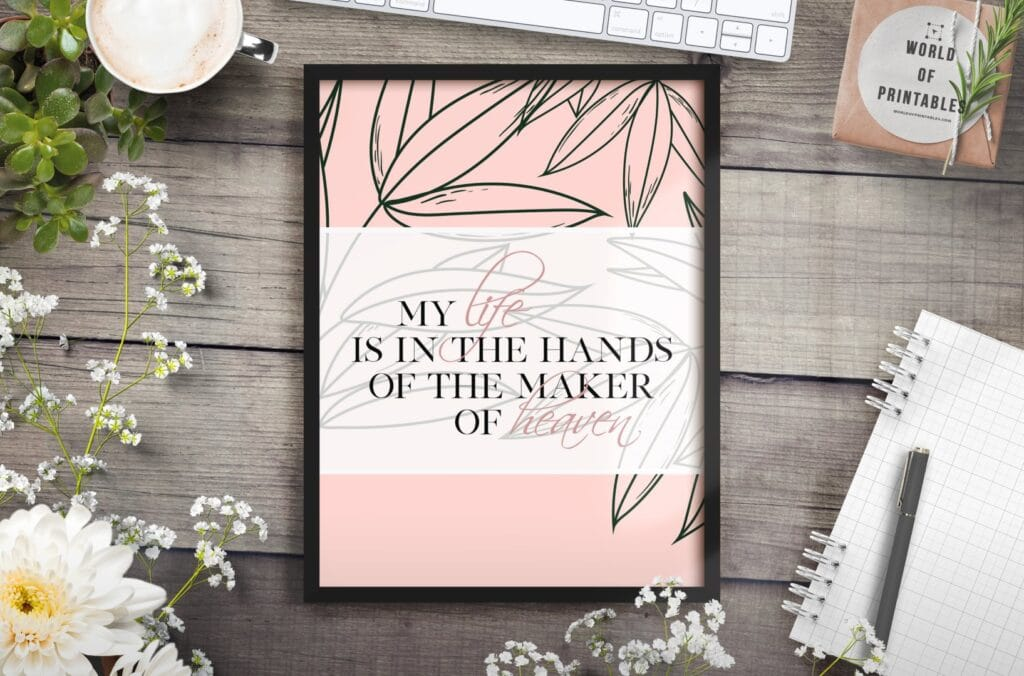 my life is in the hands of the maker of heaven - Printable Wall Art