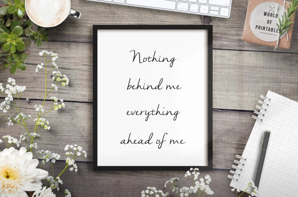 nothing behind me everything in front of me mockup 2 - Printable Wall Art