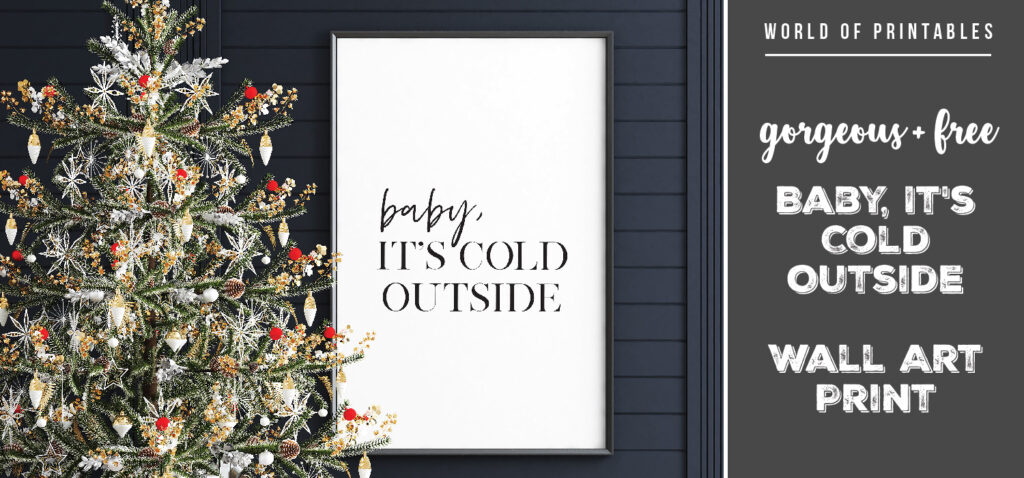Free Gorgeous Baby Its Cold Outside Wall Art Print
