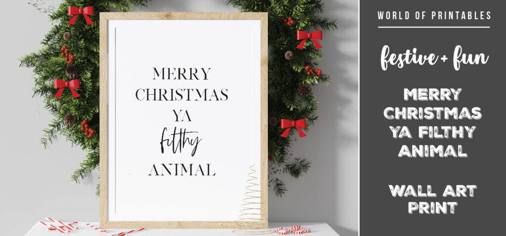 Merry Christmas Ya Filthy Animal Festive Wall Art Print