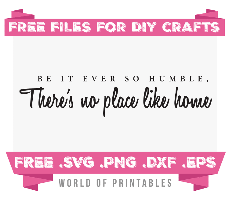 Be it ever so humble quote Free SVG Files PNG DXF EPS