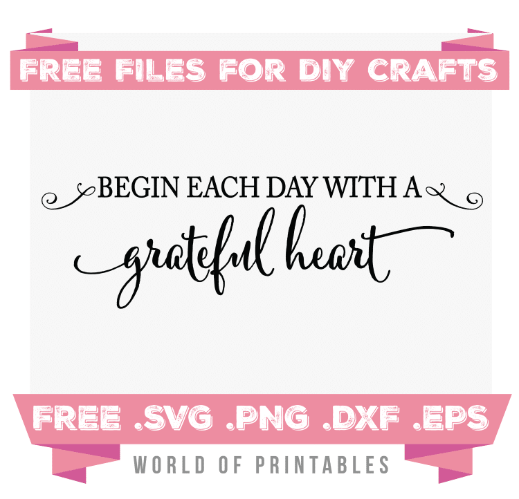 Begin each day with a grateful heart Free SVG Files PNG DXF EPS