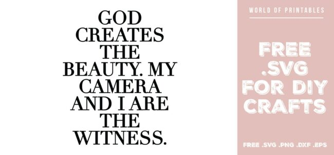 God creates the beauty my camera and I are the witness - Free SVG file for DIY crafts and Cricut