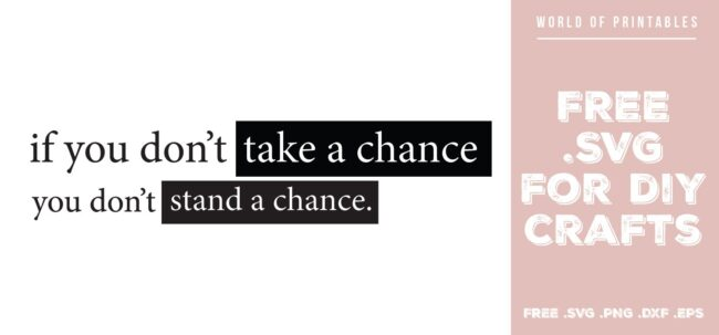 If you don't take a chance you don't stand a chance - Free SVG file for DIY crafts and Cricut