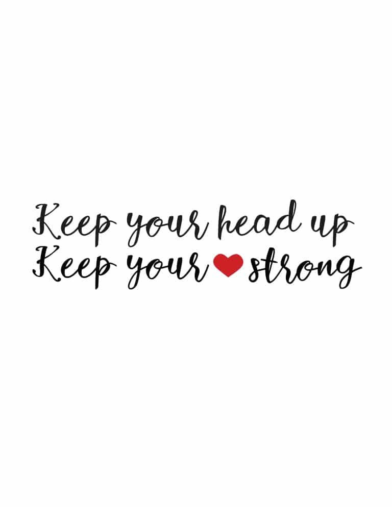 Keep Your Head Up And Your Heart Strong Art Print - Free Printable Wall Art