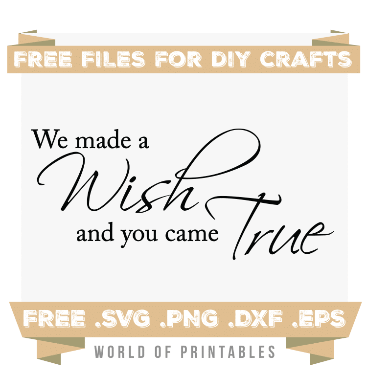 We made a wish and you came true quote Free SVG Files PNG DXF EPS